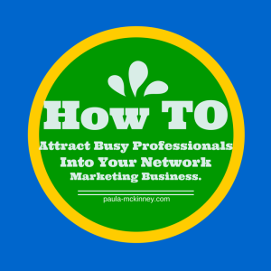 busy professionals, network marketing business, network marketing online, mlm business opportunity, paula mckinney, wahm, direct sales, business opportunity